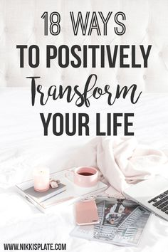 18 Ways to Positively Transform Your Life
