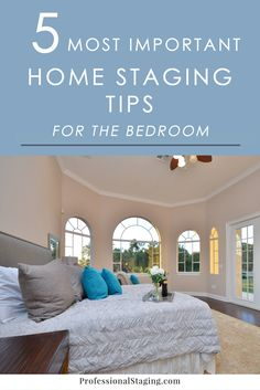 The 5 Most Important Home Staging Tips For Bedrooms