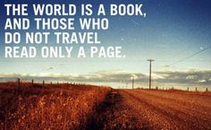 But if you cannot travel, roam the world with a book.
