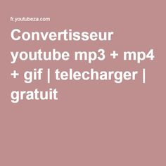 Convertisseur youtube mp3 + mp4 + gif | telecharger | gratuit