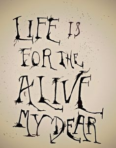 """Life is for the alive, my dear."" - Mrs. Lovett (Sweeney Todd: The Demon Barber of Fleet Street)"