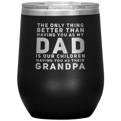 The Only Thing Better Is Having You As Their Grandpa Wine Tumbler 12 oz