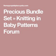 precious bundle set knitting in baby patterns forum