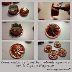 Come realizzare placche rotonde ripiegate per le vostre creazioni handmade con le Cialde usate del caffè Nespresso