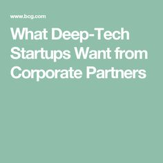 What Deep-Tech Startups Want from Corporate Partners