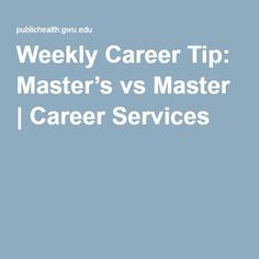 Weekly Career Tip: Master's vs Master | Career Services
