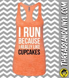I Run Because I Really Like CUPCAKES . Womens fitness Tank Top. Funny Workout Tank Top. Weight Lifting tank. Womens Burnout tank. Gym tank top