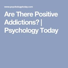 Are There Positive Addictions? | Psychology Today
