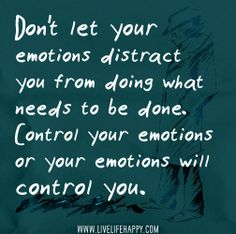 Don't let your emotions distract you from doing what needs to be done. Control your emotions or your emotions will control you. by deeplifequotes, via Flickr