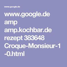 www.google.de amp amp.kochbar.de rezept 383648 Croque-Monsieur-1-0.html