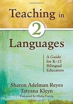 Teaching in Two Languages: A Guide for K-12 Bilingual Educators: Sharon Adelman Reyes, Tatyana Kleyn: 9781412978026: Amazon.com: Books