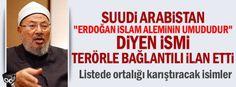 """Suudi Arabistan """"Erdoğan İslam aleminin umududur"""" diyen ismi terörle bağlantılı ilan etti"""