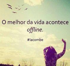O melhor da vida acontece offline