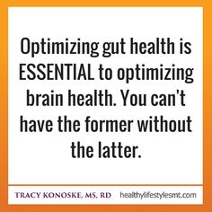 Optimizing gut health is ESSENTIAL to optimizing brain health.  You can't have the former without the latter.