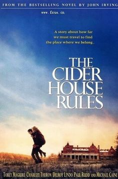 The Cider House Rules. One of my favorite books...movie wasn't that great though.