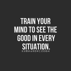 Some situations are very hard to see as good....so I am trying to train myself to see those as opportunities to do good.