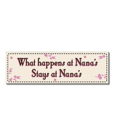 Look at this 'What Happens at Nana's' Sign on #zulily today!