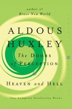 The Doors of Perception & Heaven and Hell ~ Aldous Huxley