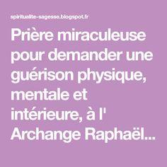 Prière miraculeuse pour demander une guérison physique, mentale et intérieure, à l' Archange Raphaël Par le Pouvoir investi en ...