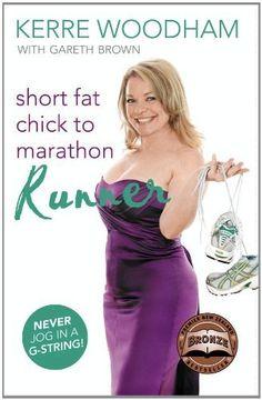 Short Fat Chick to Marathon Runner by Kerre Woodham, http://www.amazon.ca/dp/B004ELA5HO/ref=cm_sw_r_pi_dp_2py6tb0ZZYB41