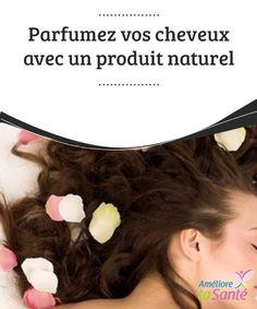 #Parfumez vos cheveux avec un #produit #naturel   La chevelure est un élément de notre #corps toujours exposé qui absorbe facilement les odeurs (odeurs de tabac, de transpiration, etc.), et qu'il ne nous est pas toujours possible de laver sur le moment.