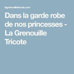Dans la garde robe de nos princesses - La Grenouille Tricote Princesses, Point, Crochet Baby, Tunic, Diagram