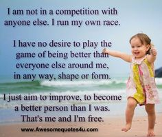 Awesome Quotes: I am not in a competition with anyone else.