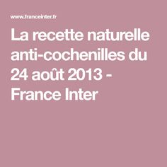 La recette naturelle anti-cochenilles du 24 août 2013 - France Inter Grow Your Own Food, Permaculture, 2013, France, Arts Culinaires, Art Populaire, Miracle, Gardening, Art Floral