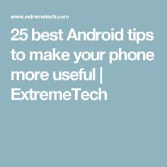 25 best Android tips to make your phone more useful | ExtremeTech