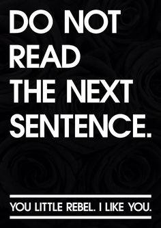 .Ooohh i'm a rebel. ;)