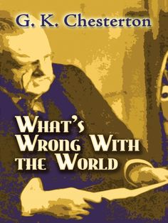 What's Wrong with the World by G. K. Chesterton  In the aptly titled treatise What's Wrong With the World, one of the twentieth century's most memorable and prolific writers takes on education, government, big business, feminism, and a host of other topics. A steadfast champion of the working man, family, and faith, Chesterton eloquently opposed materialism, snobbery, hypocrisy, and any adversary of freedom and simplicity in modern society.Culled from the thousands of...