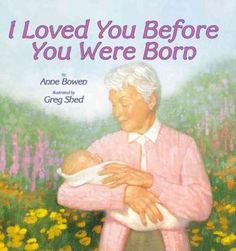 Even before you were born, I was your grandma and I loved you. A loving grandmother eagerly awaits the arrival of her grandchild. She dreams of the baby's soft sighs, sweet smells, and tiny toes, and