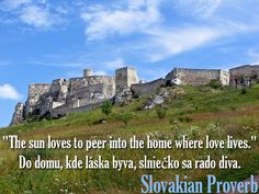 """The sun loves to peer into the home where love lives."" Slovakian Proverb"