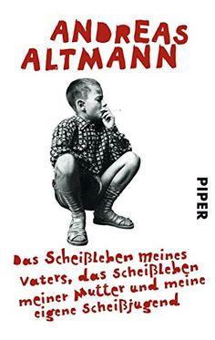 Das Scheißleben meines Vaters, das Scheißleben meiner Mutter und meine eigene Scheißjugend von Andreas Altmann http://www.amazon.de/dp/3492301797/ref=cm_sw_r_pi_dp_PGBtwb09S3WT3