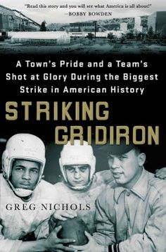 Striking Gridiron : a town's pride and a team's shot at glory during the biggest strike in American history / Greg Nichols.