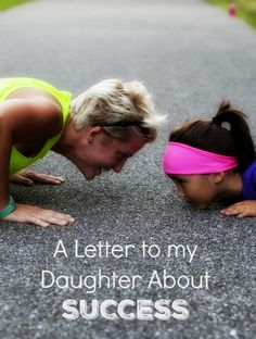 Parenting tips-What does it take to be successful A letter to my daughter as she begins her own journey toward success.