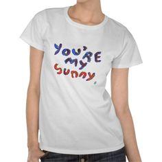you're my sunny tee shirts