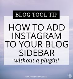 Bloggers Bazaar | How to add Instagram to your blog without a plugin | http://www.bloggersbazaar.com.au