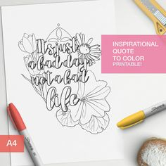 """Adult color book inspirational quote """"It's just a bad day not a bad life."""" Make your own inspirational art!! For either your bullet journal or your motivation wall.  Print on paper that will allow you to color properly with your chosen media. Be it pencils or markers!  And have fun!  You can find more inspirational and affirmation quotes to color here: https://www.etsy.com/shop/BumbleBeasy?ref=hdr_shop_menu&section_id=19304585"""