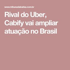 Rival do Uber, Cabify vai ampliar atuação no Brasil