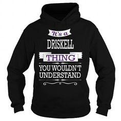 DRISKELL DRISKELLBIRTHDAY DRISKELLYEAR DRISKELLHOODIE DRISKELLNAME DRISKELLHOODIES  TSHIRT FOR YOU