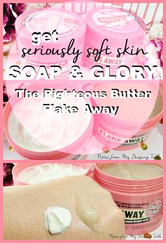 I Get Seriously Soft Skin with Soap & Glory Flake Away and The Righteous Butter    Notes from My Dressing Table