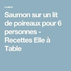 Saumon sur un lit de poireaux pour 6 personnes - Recettes Elle à Table