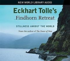 Eckhart Tolle's Findhorn Retreat: Stillness Amidst the World, Eckhart Tolle, New