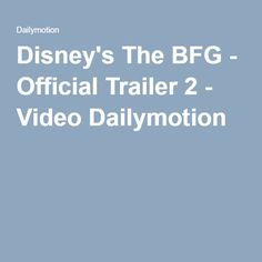 Disney's The BFG - Official Trailer 2 - Video Dailymotion