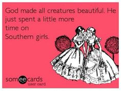 Southern girls ♥ So funny... Not sure what my recent infatuation with southern sayings are but they're cute regardless!