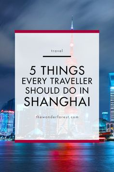 5 Things Every Traveller Should Do in Shanghai | Wonder Forest