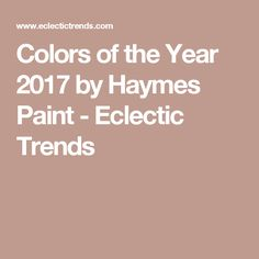Colors of the Year 2017 by Haymes Paint - Eclectic Trends