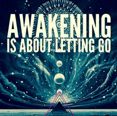 Awakening is about Letting Go!