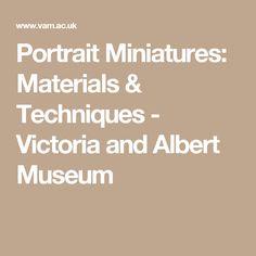 Portrait Miniatures: Materials & Techniques - Victoria and Albert Museum
